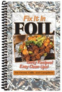 fix it in foil - tasty recipes for ovens, grills and campfires