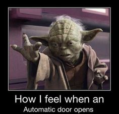 I actually *cough* do attempt to use the Force on such doors occasionally. It's quite empowering. =P