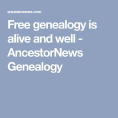 Free genealogy is alive and well - AncestorNews Genealogy
