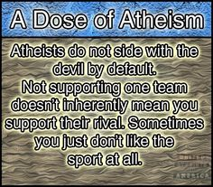 For those of you who think athiests worship the devil...athiest: a: lack of thiest: belief in a god, THEREFORE....LACK OF A BELIEF IN A GOD, freaking learn your vocabulary!