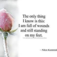 The only thing I know is this: I am full of wounds and still standing on my feet.
