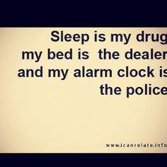 I love my sleep..... I treasure it as much as I can!!!