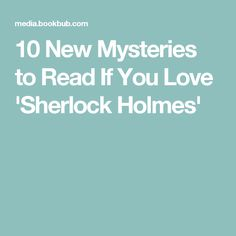 10 New Mysteries to Read If You Love 'Sherlock Holmes'