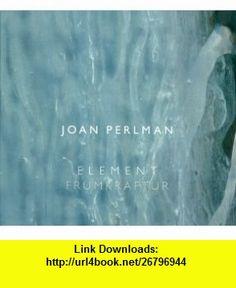 Joan Perlman Element/Frumkraftur (9780970340764) Anne Brydon, Joan Perlman, Brad Leithauser, Oddur Sigurdsson , ISBN-10: 0970340761  , ISBN-13: 978-0970340764 ,  , tutorials , pdf , ebook , torrent , downloads , rapidshare , filesonic , hotfile , megaupload , fileserve