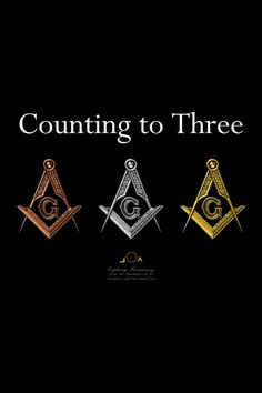 3 degrees of the Blue Lodge. <--Now I'm finding it suspicious that the countdown from three is so popular. Why not count from four, or five, or ten? hmm...