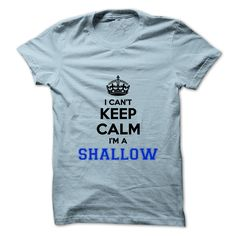 [Cool shirt names] I cant keep calm Im a SHALLOW  Shirts Today  Hey SHALLOW are you feeling you should not keep calm then this is for you. Get it today.  Tshirt Guys Lady Hodie  SHARE and Get Discount Today Order now before we SELL OUT  Camping 0399 cool name shirt i cant keep calm im