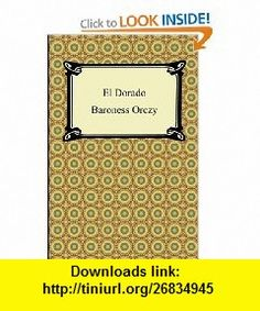 El Dorado (9781420943061) Baroness Emmuska Orczy , ISBN-10: 1420943065  , ISBN-13: 978-1420943061 ,  , tutorials , pdf , ebook , torrent , downloads , rapidshare , filesonic , hotfile , megaupload , fileserve