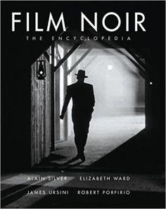 Amazon.com: The Film Noir Encyclopedia (9781590201442): Alain Silver, Elizabeth M. Ward, James Ursini, Robert Porfirio: Books
