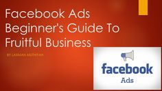 Facebook Ads Marketing – Beginner's Guide To Fruitful Business 2017 About Facebook, Advertising, Ads, Affiliate Marketing, News Media, Love Quotes, Encouragement, Business, Qoutes Of Love