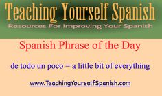 "Spanish Phrase of the Day: de todo un poco = a little bit of everything. I have also learned ""un poco de todo"". Does anyone know the difference?"