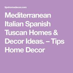 Mediterranean Italian Spanish Tuscan Homes & Decor Ideas. – Tips Home Decor