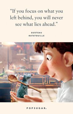 """""""If you focus on what you left behind, you will never see what lies ahead. Beautiful Disney Quotes, Best Disney Quotes, Disney Movie Quotes, Disney Films, Ratatouille Quotes, Ratatouille Disney, Be Our Guest Disney, Disney Love, Ideas"""