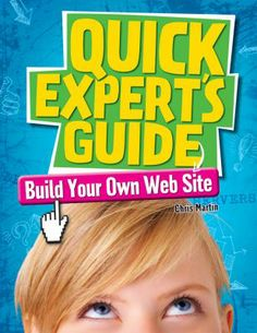 Build Your Own Web Site, by Chris Martin.(Rosen Publishing, 2014).Learn how to get started on building your own Web site.