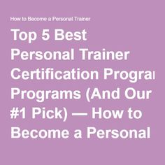 Top 5 Best Personal Trainer Certification Programs (And Our #1 Pick) — How to Become a Personal Trainer