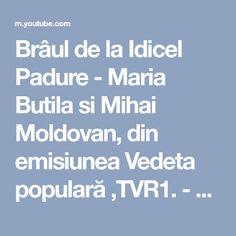 Brâul de la Idicel Padure - Maria Butila si Mihai Moldovan, din emisiunea Vedeta populară ,TVR1. - YouTube