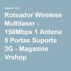 Roteador Wireless Multilaser - 150Mbps 1 Antena 5 Portas Suporta 3G - Magazine Vrshop
