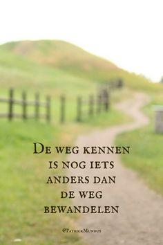 De weg kennen is nog iets anders dan de weg bewandelen...
