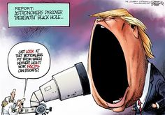 Astronomers discover behemoth black hole...Just look at the bottomless pit from which neither light NOR FACTS can escape TRUMP's mouth!