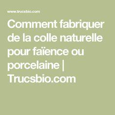 Comment fabriquer de la colle naturelle pour faïence ou porcelaine | Trucsbio.com