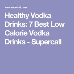 Healthy Vodka Drinks: 7 Best Low Calorie Vodka Drinks - Supercall