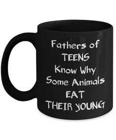 Fathers of Teens Know Why Some Animals Eat Their Young Black Mug 11 oz