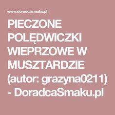 PIECZONE POLĘDWICZKI WIEPRZOWE W MUSZTARDZIE (autor: grazyna0211) - DoradcaSmaku.pl