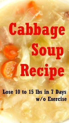 Delicious Cabbage Soup Recipe for Weight Watchers. People who drank this cabbage soup for 7 days along with suggested foods have lost 10 to 15 pounds without any exercise. The cabbage soup diet is very effective in losing weight naturally. Thanks to the fat burning properties of the cabbage soup aka wonder soup, you'll burn more calories than you consume, thereby losing pounds easily and quickly.