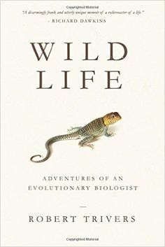 Wild Life: Adventures of an Evolutionary Biologist By: Robert Trivers