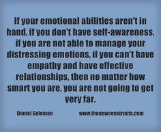 If your emotional abilities aren't in hand, if you don't have self-awareness