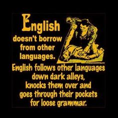 So far, my favorite description of the English language