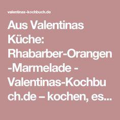Aus Valentinas Küche: Rhabarber-Orangen-Marmelade - Valentinas-Kochbuch.de – kochen, essen, glücklich sein