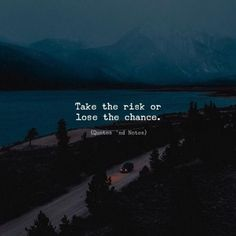 Take the risk or lose the chance. —via http://ift.tt/2eY7hg4