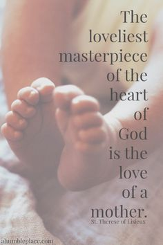 This is My Body, Broken for You · a humble place The loveliest masterpiece of the heart of God is the love of a mother. Therese of Lisieux Mothers Love Quotes, Mother Teresa Quotes, Mommy Quotes, Baby Quotes, Daughter Quotes, Mother Quotes, Family Quotes, Life Quotes, Sister Quotes