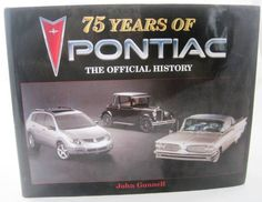 75 YEARS OF PONTIAC The Official History 75th Anniversary Edition John Gunnell.  Available at BooksBySam.com