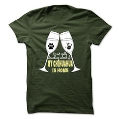 Its not really drinking alone if my Chihuahua is home T-Shirts, Hoodies, Sweatshirts, Tee Shirts (19$ ==► Shopping Now!)