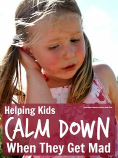 Helping Kids Calm Down When they Get Mad. Some great tips!