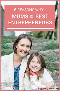 Even though many women don't realise it, as they raise their family, they are also developing some badass business skills...the kind of skills that many entrepreneurs and executives pay a fortune to learn!  Here are 5 reasons why I believe Mums make the best entrepreneurs!  www.melittacampbell.com/Blog