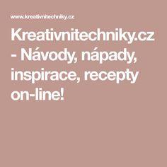 Kreativnitechniky.cz - Návody, nápady, inspirace, recepty on-line!