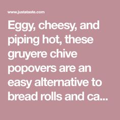 Eggy, cheesy, and piping hot, these gruyere chive popovers are an easy alternative to bread rolls and can be served for breakfast or dinner. Popover Recipe, Cheddar Bay Biscuits, Bread Alternatives, Bread Rolls, Canning, Dinner, Breakfast, Hot, Easy