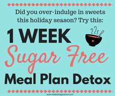 1 week sugar-free meal plan detox. Diet plan for anyone who has crazy sugar addiction or sugar cravings. or for anyone who wants to detox from a sugar binge.