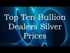 Top Ten Bullion Dealers Silver Prices - Gold Silver Council