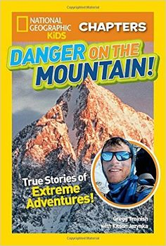 National Geographic Kids Chapters: Danger on the Mountain: True Stories of Extreme Adventures! (NGK Chapters) (9781426325656): Gregg Treinish, Kitson Jazynka: Books