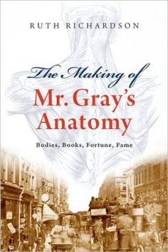 Making of Mr Gray's Anatomy : Bodies, Books, Fortune, Fame | Richardson, Ruth | Gray, Henry, -- 1825-1861. Gray, Henry, -- 1825-1861. -- Anatomy. Anatomists -- Great Britain -- Biography. Human anatomy -- Great Britain -- History -- 19th century. Medical publishing -- Great Britain -- History. | 9780199552993  | QM16.G73 -- R53 2008eb EBRARY