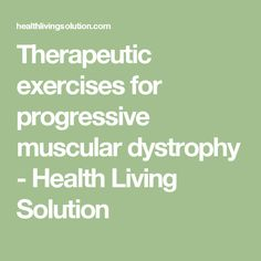 Therapeutic exercises for progressive muscular dystrophy - Health Living Solution Muscular Dystrophies, Muscle Groups, Easy Workouts, Pediatrics, Vulnerability, Exercises, Boys, Health, Easy Fitness