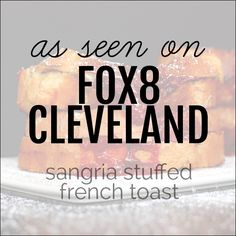 As Seen on Fox8 Cleveland: Sangria Stuffed French Toast