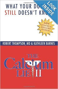 The Calcium Lie II: What Your Doctor Still Doesn't Know: How Mineral Imbalances Are Damaging Your Health: Robert Thompson MD, Kathleen Barnes . . . .
