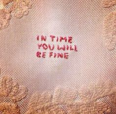 In time you will be fine...