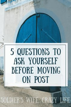 5 Questions To Ask Yourself Before Moving On Post #MilitarySpouse #Military #DutyStation #MilSpouse