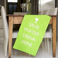 'Save Water Drink Wine' Tea Towel make a sign like this for CARRIE