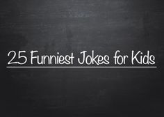 Lunchbox jokes .  25 Funniest Jokes for Kids